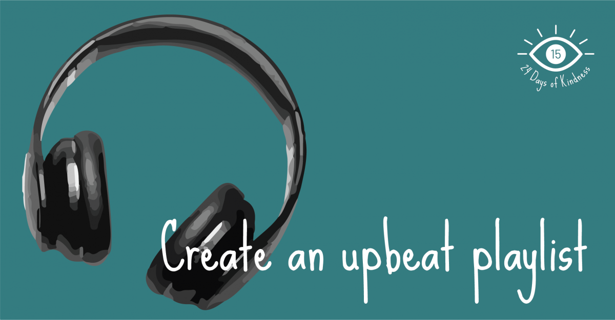 24 Days of Kindness: Day 15 - Create an upbeat playlist for yourself or someone else