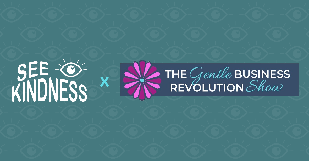 See Kindness x Gentle Business Revolution Podcast